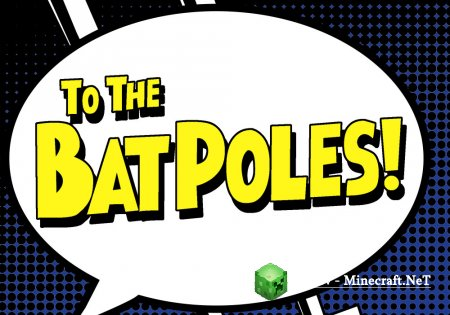To the Bat Poles Мод 1.15.2, 1.14.4, 1.12.2, 1.11.2, 1.10.2